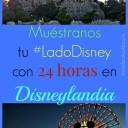 Muéstranos tu Lado Disney con 24 horas en Disneylandia