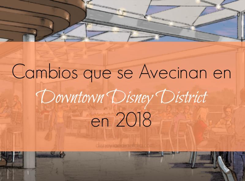 Cambios que se Avecinan en Downtown Disney District en 2018